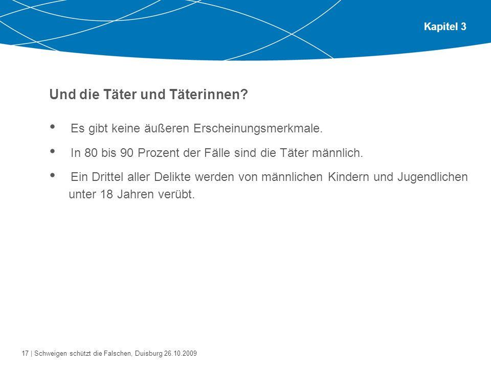 17 | Schweigen schützt die Falschen, Duisburg 26.10.2009 Kapitel 3 Und die Täter und Täterinnen? Es gibt keine äußeren Erscheinungsmerkmale. In 80 bis