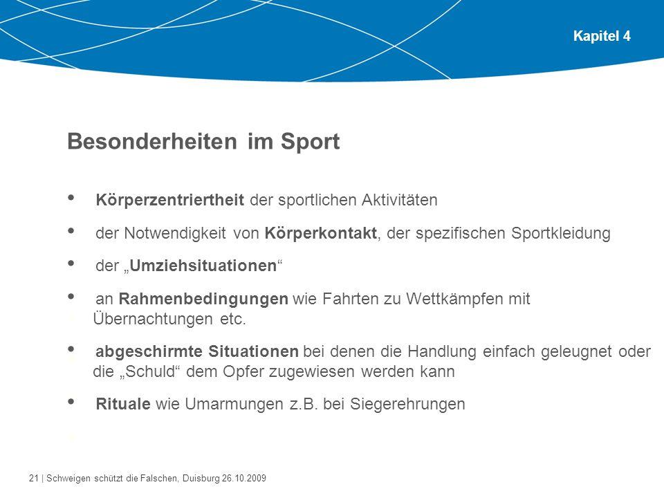 21 | Schweigen schützt die Falschen, Duisburg 26.10.2009 Kapitel 4 Besonderheiten im Sport Bitte gehen Sie zu zweit oder zu dritt zusammen. Tauschen S