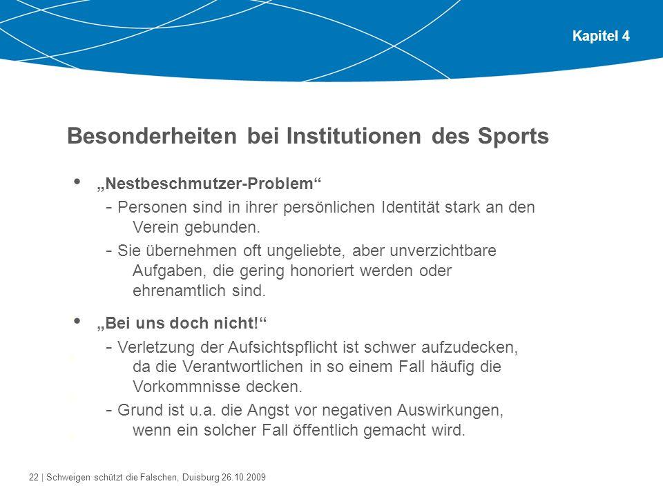 22 | Schweigen schützt die Falschen, Duisburg 26.10.2009 Kapitel 4 Besonderheiten bei Institutionen des Sports Bitte gehen Sie zu zweit oder zu dritt