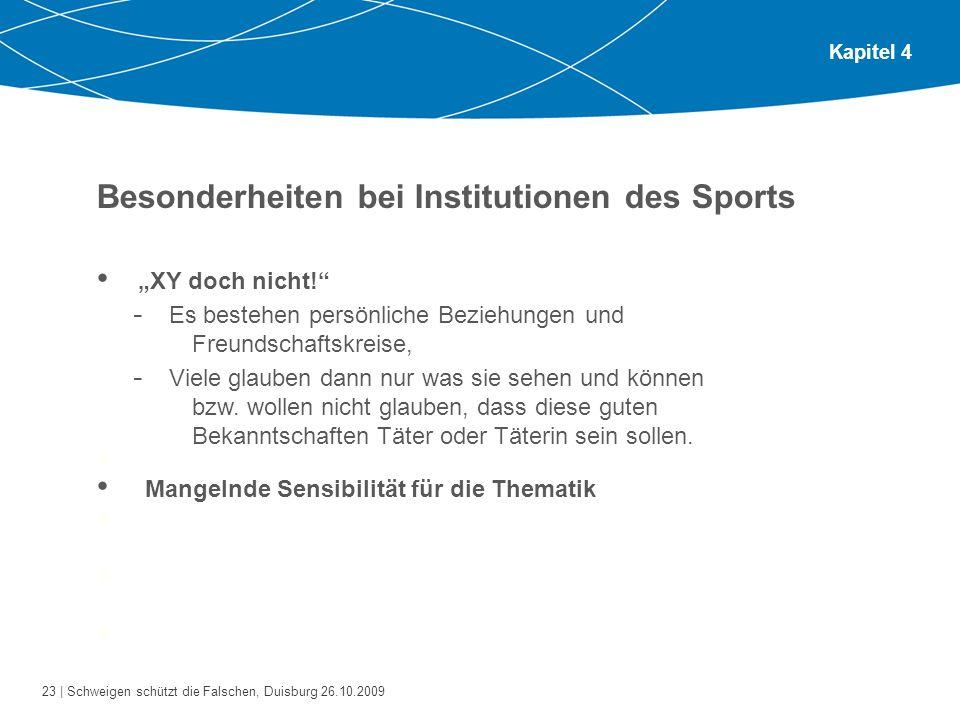 23 | Schweigen schützt die Falschen, Duisburg 26.10.2009 Kapitel 4 Besonderheiten bei Institutionen des Sports Bitte gehen Sie zu zweit oder zu dritt