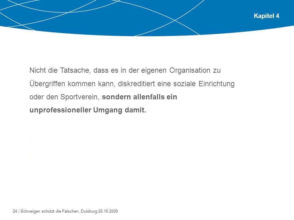 24 | Schweigen schützt die Falschen, Duisburg 26.10.2009 Kapitel 4 Bitte gehen Sie zu zweit oder zu dritt zusammen. Tauschen Sie sich aus über die Fra
