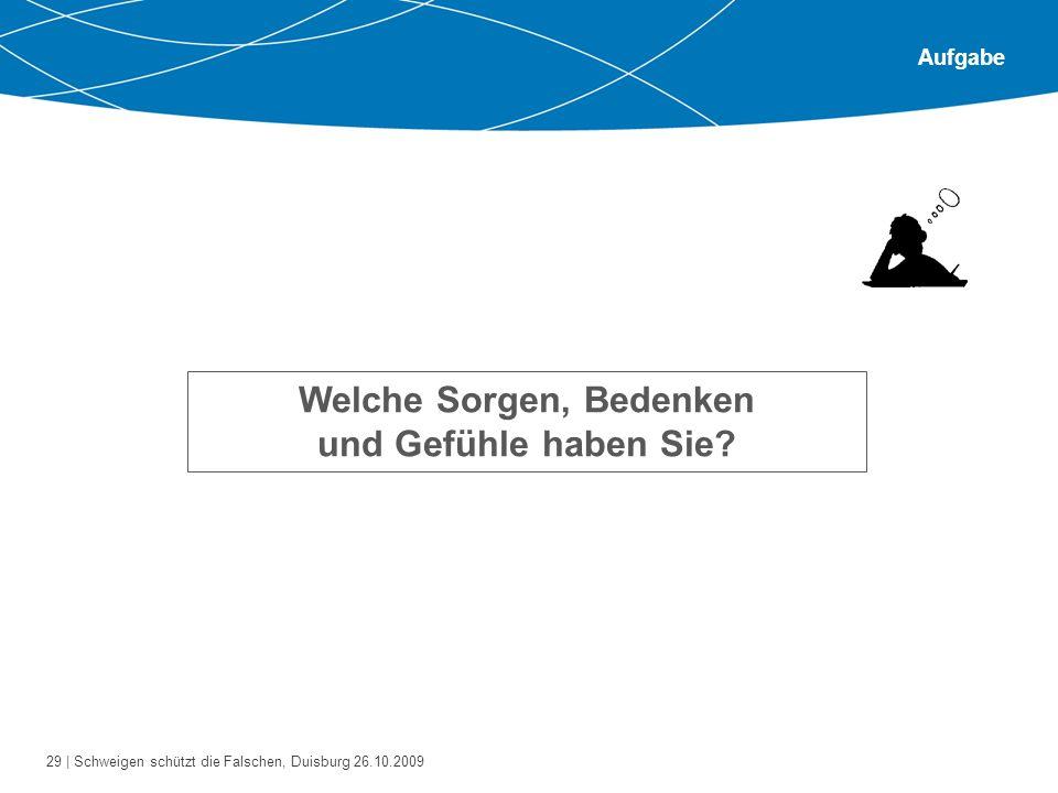 29 | Schweigen schützt die Falschen, Duisburg 26.10.2009 Aufgabe Welche Sorgen, Bedenken und Gefühle haben Sie?