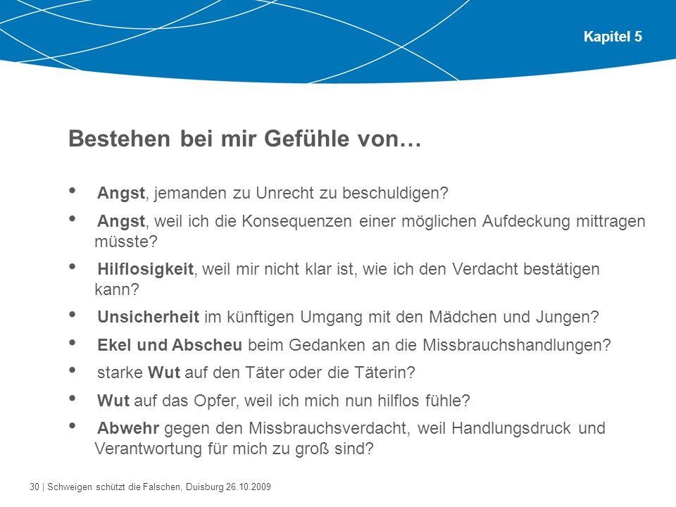 30 | Schweigen schützt die Falschen, Duisburg 26.10.2009 Kapitel 5 Bestehen bei mir Gefühle von… Angst, jemanden zu Unrecht zu beschuldigen? Angst, we