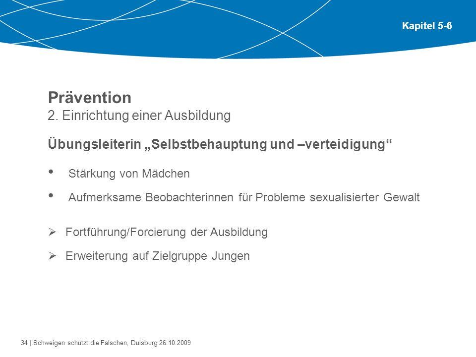 34 | Schweigen schützt die Falschen, Duisburg 26.10.2009 Kapitel 5-6 Prävention 2. Einrichtung einer Ausbildung Übungsleiterin Selbstbehauptung und –v