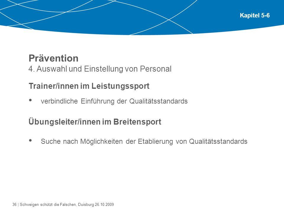 36 | Schweigen schützt die Falschen, Duisburg 26.10.2009 Kapitel 5-6 Prävention 4. Auswahl und Einstellung von Personal Trainer/innen im Leistungsspor