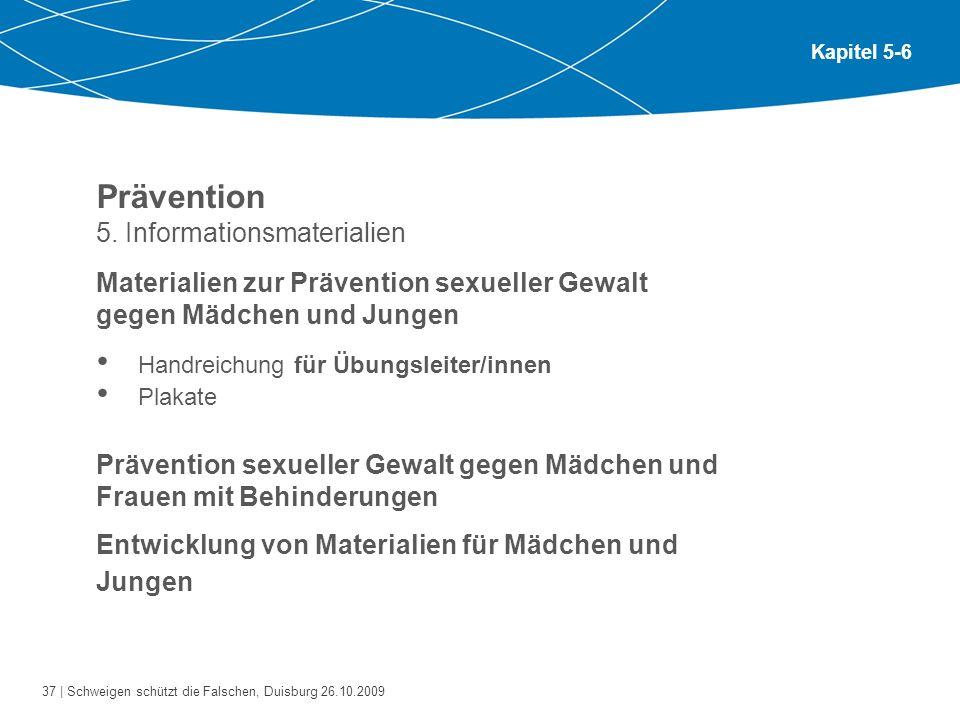 37 | Schweigen schützt die Falschen, Duisburg 26.10.2009 Kapitel 5-6 Prävention 5. Informationsmaterialien Materialien zur Prävention sexueller Gewalt