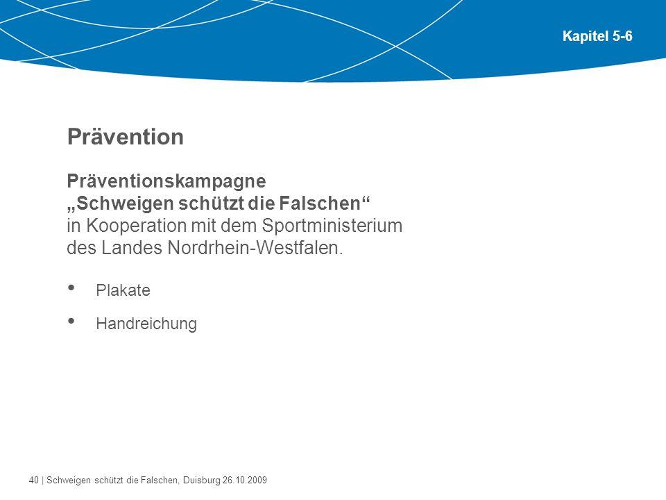 40 | Schweigen schützt die Falschen, Duisburg 26.10.2009 Kapitel 5-6 Prävention Präventionskampagne Schweigen schützt die Falschen in Kooperation mit