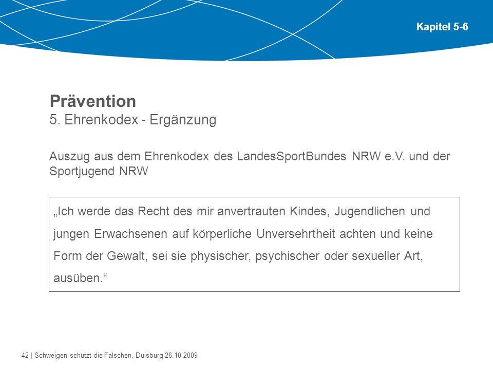 42 | Schweigen schützt die Falschen, Duisburg 26.10.2009 Kapitel 5-6 Prävention 5. Ehrenkodex - Ergänzung Auszug aus dem Ehrenkodex des LandesSportBun