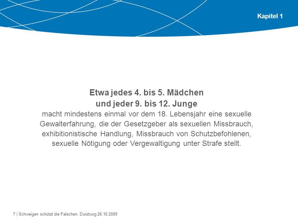 8   Schweigen schützt die Falschen, Duisburg 26.10.2009 Kapitel 1 Jungen 80 – 90 % Opfer von Bezugspersonen aus dem außerfamilialen Nahbereich (z.B.