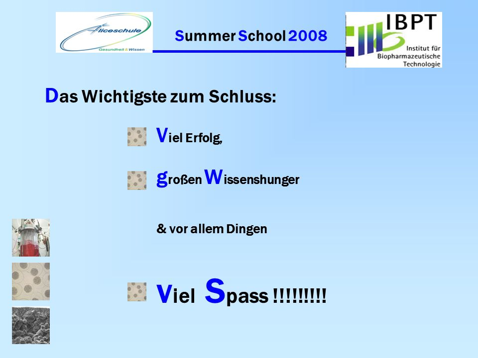 Summer School 2008 B ei K rankheit oder anderen A bwesenheitsgründen im S ekretariat der A liceschule und im I nstitut rechtzeitig B escheid geben. A