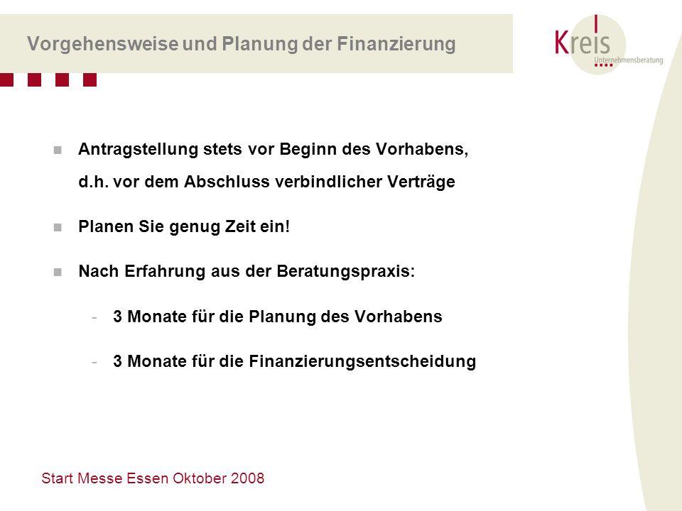 Start Messe Essen Oktober 2008 Vorgehensweise und Planung der Finanzierung Antragstellung stets vor Beginn des Vorhabens, d.h. vor dem Abschluss verbi