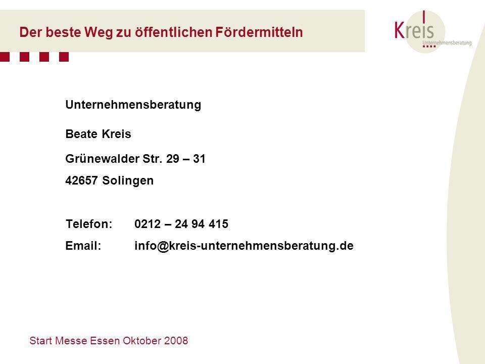 Start Messe Essen Oktober 2008 Der beste Weg zu öffentlichen Fördermitteln Unternehmensberatung Beate Kreis Grünewalder Str. 29 – 31 42657 Solingen Te