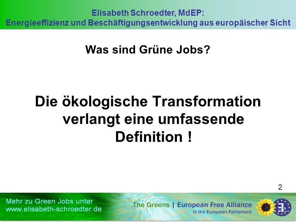 Elisabeth Schroedter, MdEP: Energieeffizienz und Beschäftigungsentwicklung aus europäischer Sicht 2 Was sind Grüne Jobs? Die ökologische Transformatio