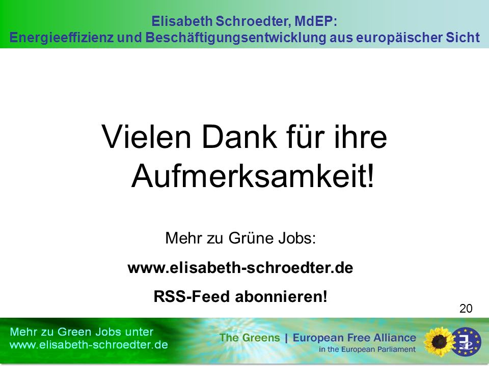 Elisabeth Schroedter, MdEP: Energieeffizienz und Beschäftigungsentwicklung aus europäischer Sicht 20 Vielen Dank für ihre Aufmerksamkeit! Mehr zu Grün