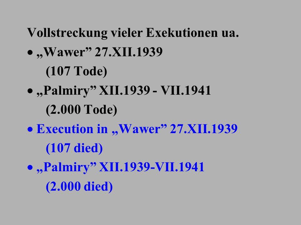 Vollstreckung vieler Exekutionen ua. Wawer 27.XII.1939 (107 Tode) Palmiry XII.1939 - VII.1941 (2.000 Tode) Execution in Wawer 27.XII.1939 (107 died) P