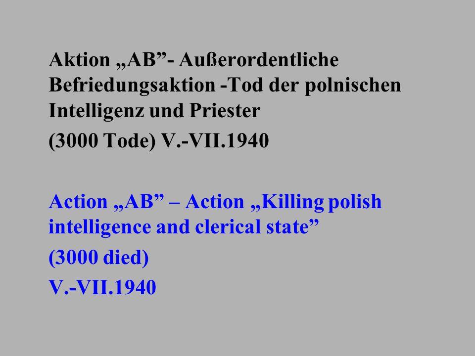 Aktion AB- Außerordentliche Befriedungsaktion -Tod der polnischen Intelligenz und Priester (3000 Tode) V.-VII.1940 Action AB – Action Killing polish i