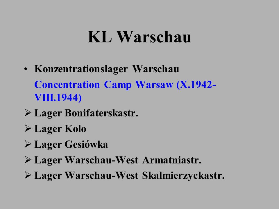 KL Warschau Konzentrationslager Warschau Concentration Camp Warsaw (X.1942- VIII.1944) Lager Bonifaterskastr. Lager Kolo Lager Gesiówka Lager Warschau