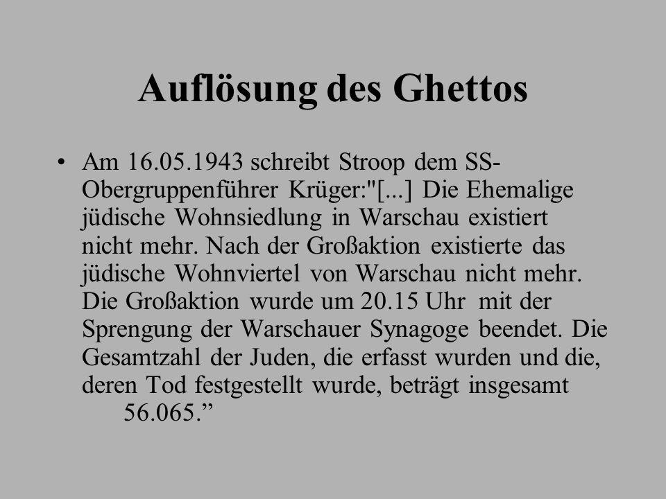 Auflösung des Ghettos Am 16.05.1943 schreibt Stroop dem SS- Obergruppenführer Krüger: