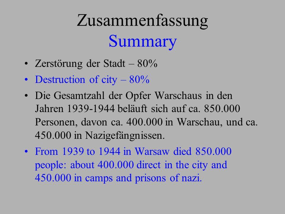 Zusammenfassung Summary Zerstörung der Stadt – 80% Destruction of city – 80% Die Gesamtzahl der Opfer Warschaus in den Jahren 1939-1944 beläuft sich a