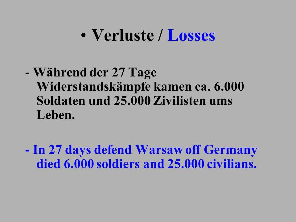 Verluste / Losses - Während der 27 Tage Widerstandskämpfe kamen ca. 6.000 Soldaten und 25.000 Zivilisten ums Leben. - In 27 days defend Warsaw off Ger
