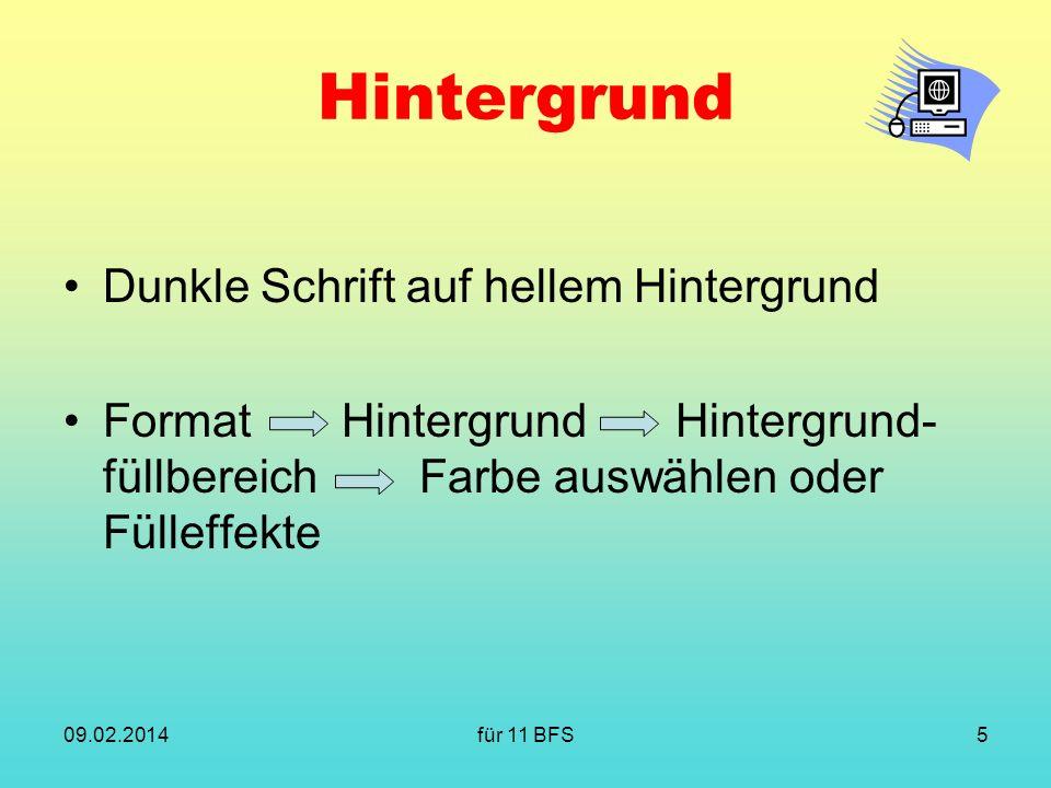 für 11 BFS5 Hintergrund Dunkle Schrift auf hellem Hintergrund Format Hintergrund Hintergrund- füllbereich Farbe auswählen oder Fülleffekte 09.02.2014