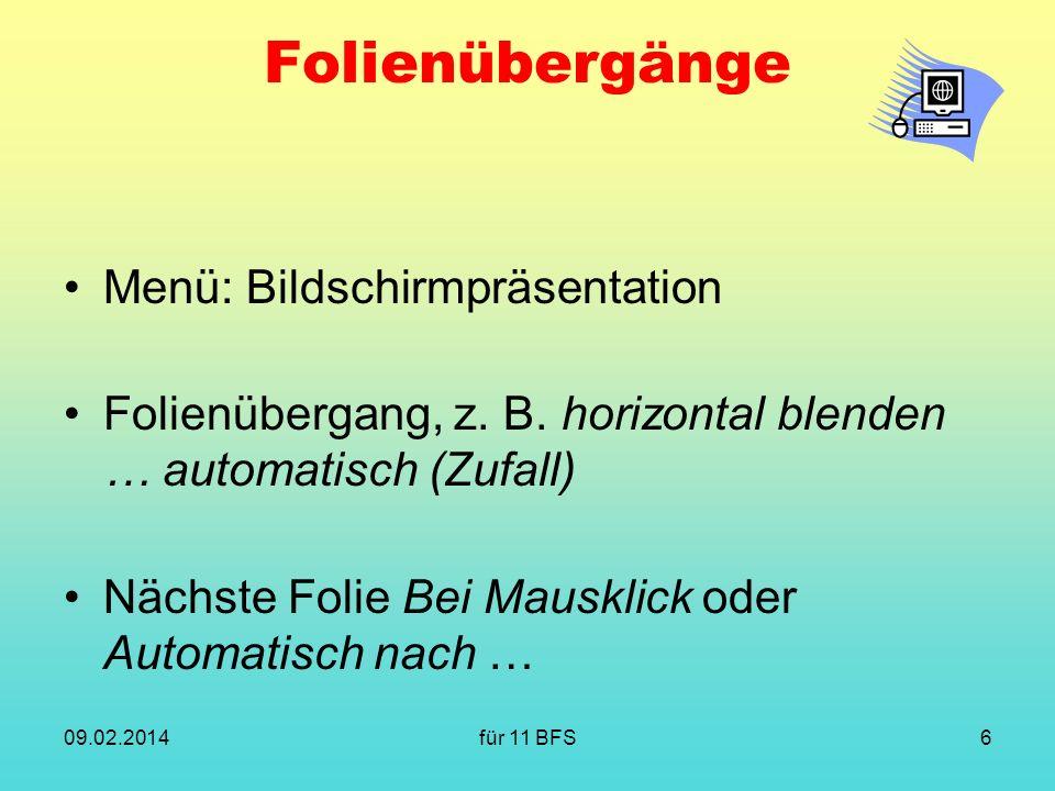 für 11 BFS6 Folienübergänge Menü: Bildschirmpräsentation Folienübergang, z. B. horizontal blenden … automatisch (Zufall) Nächste Folie Bei Mausklick o