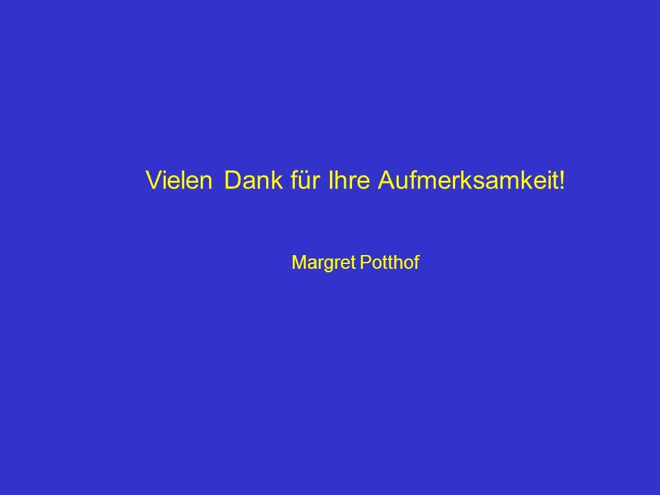 Vielen Dank für Ihre Aufmerksamkeit! Margret Potthof