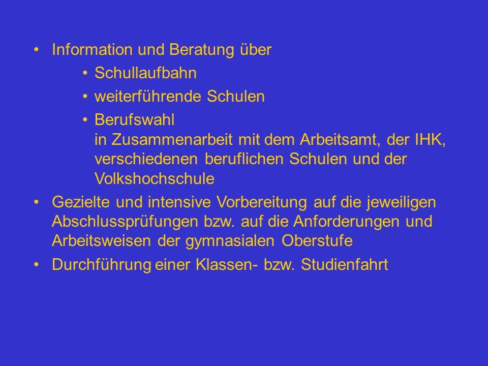 Information und Beratung über Schullaufbahn weiterführende Schulen Berufswahl in Zusammenarbeit mit dem Arbeitsamt, der IHK, verschiedenen beruflichen