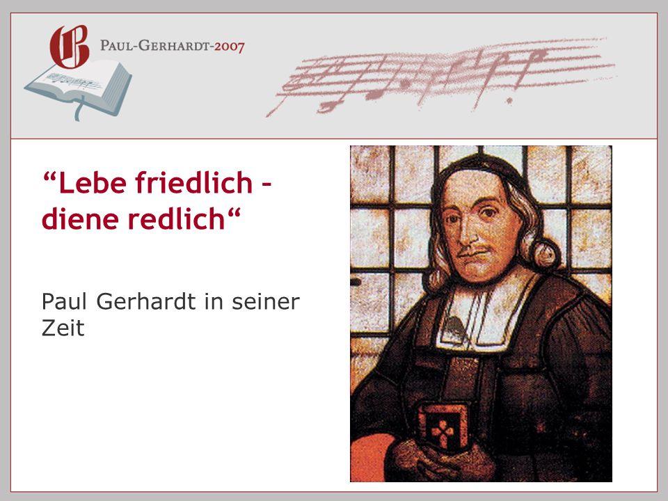 Lebe friedlich – diene redlich Paul Gerhardt in seiner Zeit