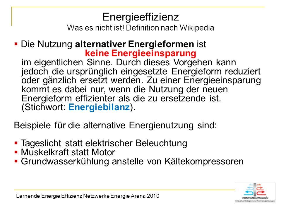 Energieeffizienz Was es nicht ist! Definition nach Wikipedia Die Nutzung alternativer Energieformen ist keine Energieeinsparung im eigentlichen Sinne.