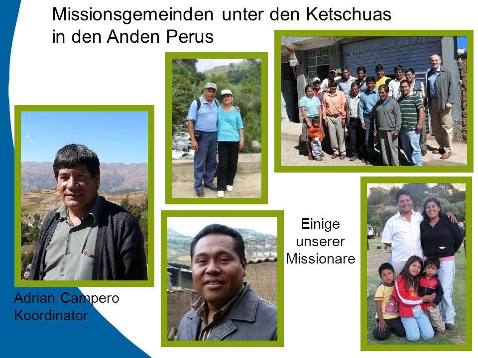 Missionsgemeinden unter den Ketschuas in den Anden Perus Adrian Campero Koordinator Einige unserer Missionare