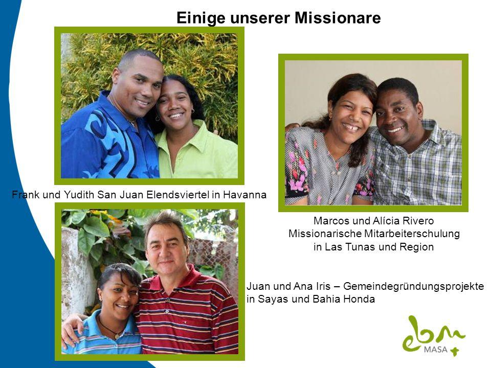 Einige unserer Missionare Juan und Ana Iris – Gemeindegründungsprojekte in Sayas und Bahia Honda Marcos und Alícia Rivero Missionarische Mitarbeitersc
