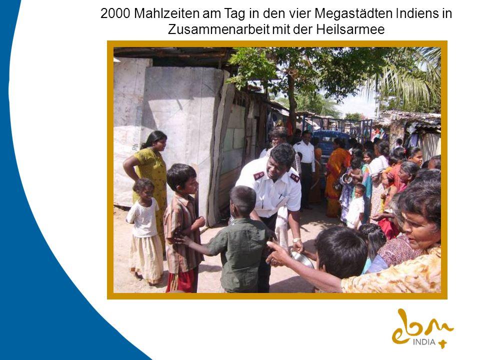 2000 Mahlzeiten am Tag in den vier Megastädten Indiens in Zusammenarbeit mit der Heilsarmee