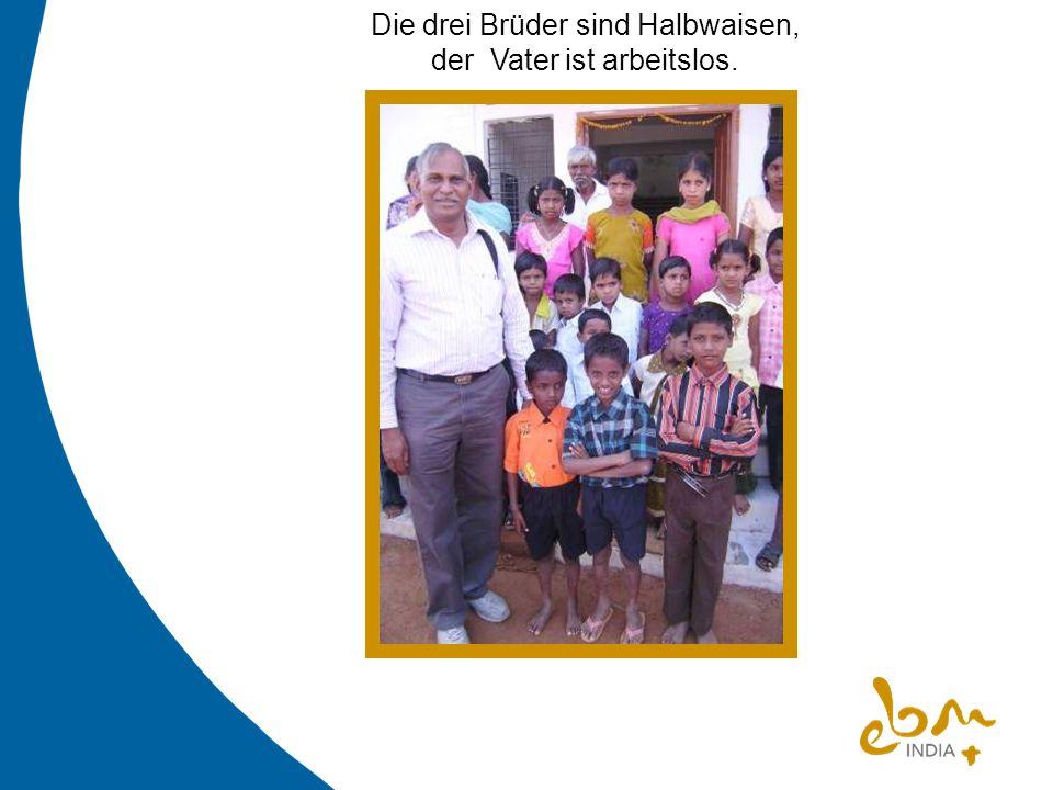 Die drei Brüder sind Halbwaisen, der Vater ist arbeitslos.