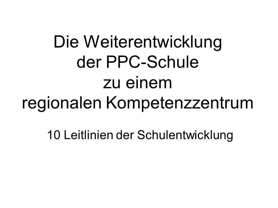 10 Leitlinien der Schulentwicklung Die Weiterentwicklung der PPC-Schule zu einem regionalen Kompetenzzentrum