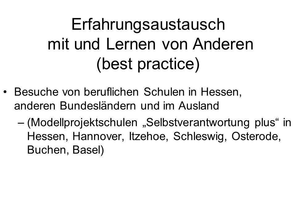 Erfahrungsaustausch mit und Lernen von Anderen (best practice) Besuche von beruflichen Schulen in Hessen, anderen Bundesländern und im Ausland –(Model