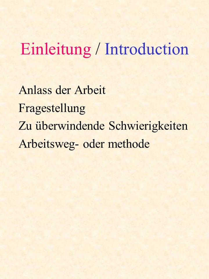 Einleitung / Introduction Anlass der Arbeit Fragestellung Zu überwindende Schwierigkeiten Arbeitsweg- oder methode