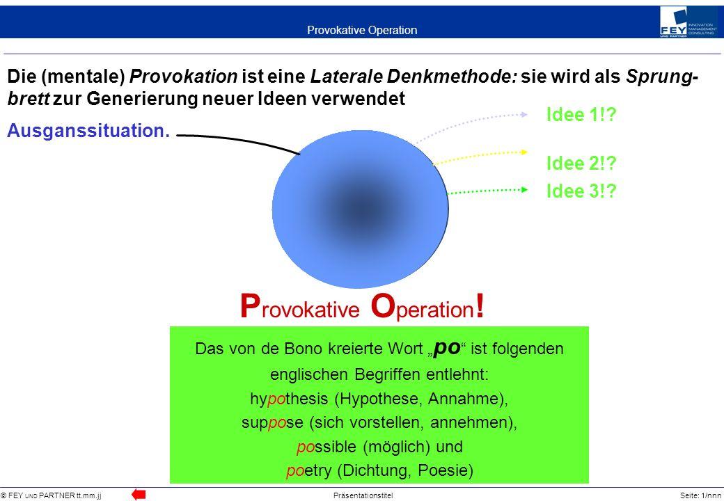 © FEY UND PARTNER tt.mm.jjPräsentationstitelSeite: 1/nnn Provokative Operation Die (mentale) Provokation ist eine Laterale Denkmethode: sie wird als S
