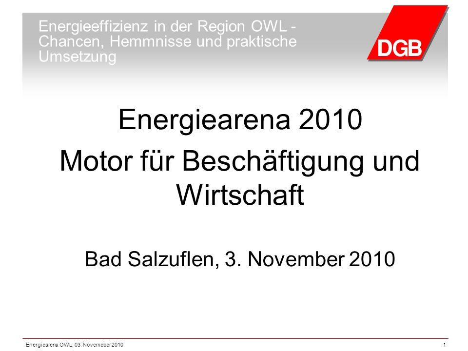 Energiearena OWL, 03. Novemeber 20101 Energieeffizienz in der Region OWL - Chancen, Hemmnisse und praktische Umsetzung Energiearena 2010 Motor für Bes
