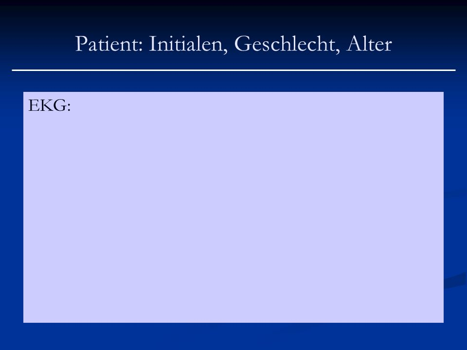 Patient: Initialen, Geschlecht, Alter EKG: