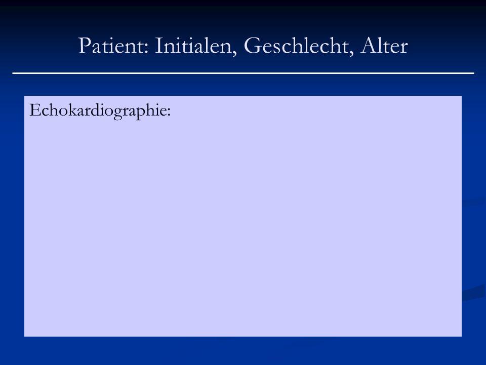 Patient: Initialen, Geschlecht, Alter Echokardiographie: