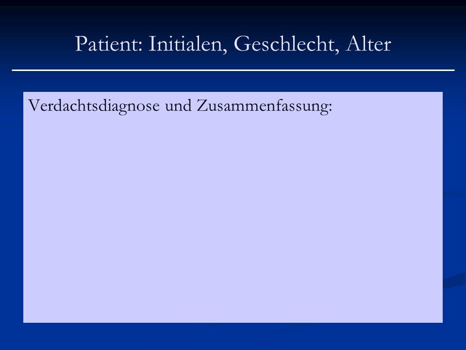 Patient: Initialen, Geschlecht, Alter Verdachtsdiagnose und Zusammenfassung: