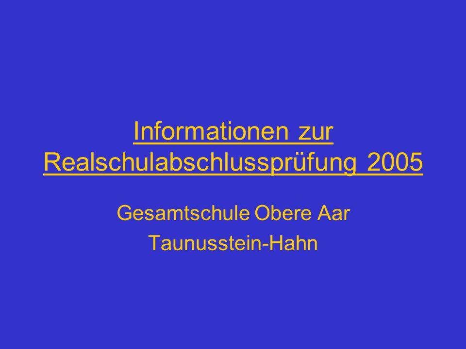 Informationen zur Realschulabschlussprüfung 2005 Gesamtschule Obere Aar Taunusstein-Hahn
