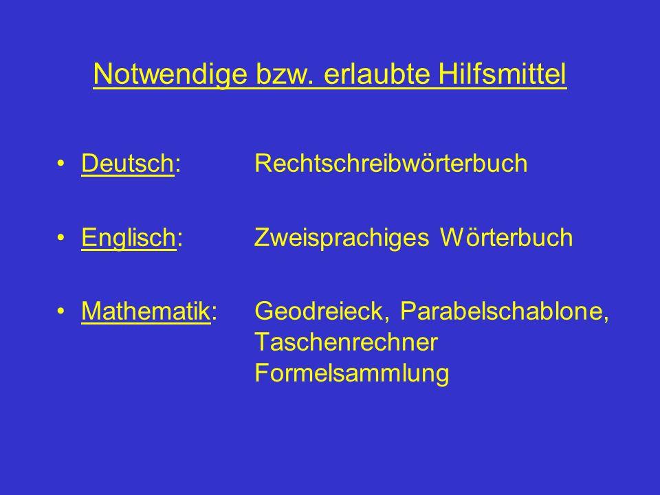Notwendige bzw. erlaubte Hilfsmittel Deutsch:Rechtschreibwörterbuch Englisch:Zweisprachiges Wörterbuch Mathematik:Geodreieck, Parabelschablone, Tasche
