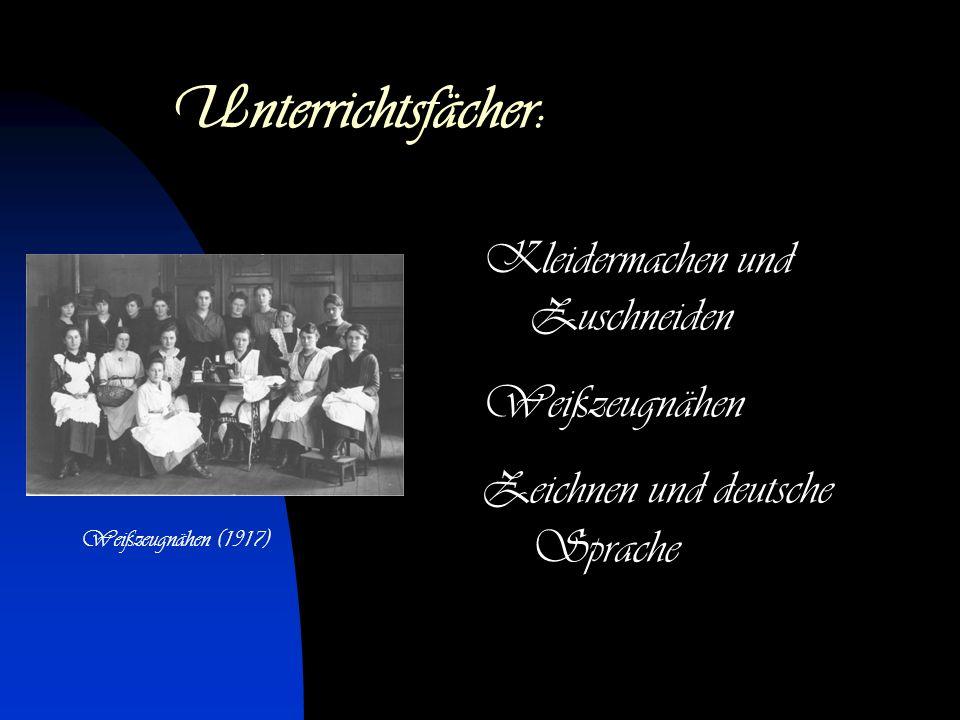 Unterrichtsfächer: Kleidermachen und Zuschneiden Weißzeugnähen Zeichnen und deutsche Sprache Weißzeugnähen (1917)