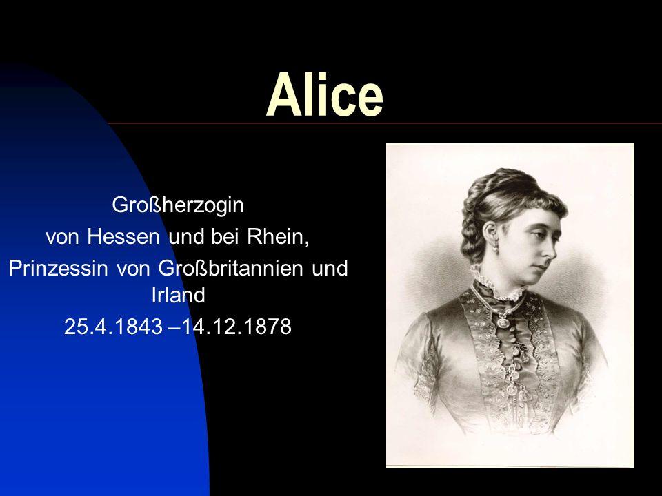Alices Familie Mutter: Viktoria, britische Königin Vater: Prinz Albert Geschwister: Viktoria (*1840) heiratet 1858 den preußischen Kronprinzen Friedrich Edward (*1841) Alfred (*1844) Helena (*1846) Louise (*1848) Arthur (*1850) Leopold (*1853) Beatrice (*1857) Alice mit ihrer Schwester Viktoria Alice mit ihren Geschwistern