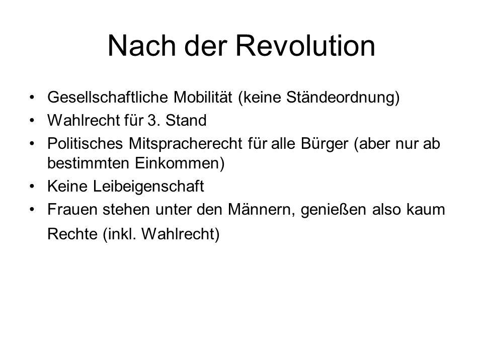 Nach der Revolution Gesellschaftliche Mobilität (keine Ständeordnung) Wahlrecht für 3.