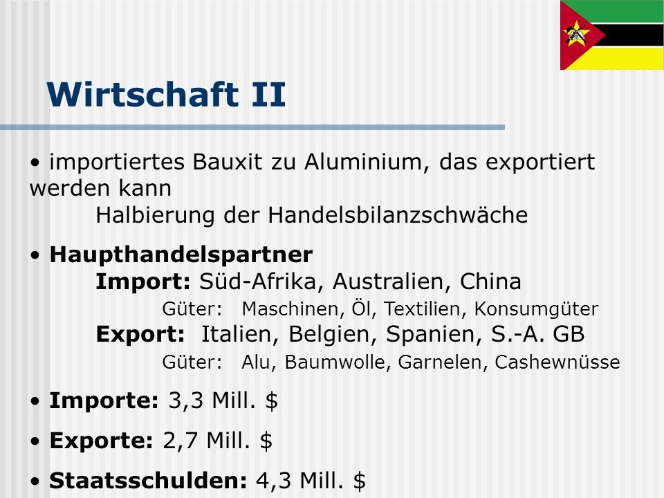 Wirtschaft II importiertes Bauxit zu Aluminium, das exportiert werden kann Halbierung der Handelsbilanzschwäche Haupthandelspartner Import: Süd-Afrika