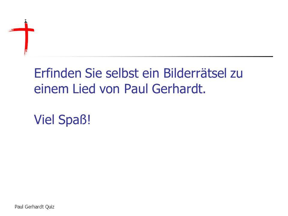 Paul Gerhardt Quiz Erfinden Sie selbst ein Bilderrätsel zu einem Lied von Paul Gerhardt. Viel Spaß!
