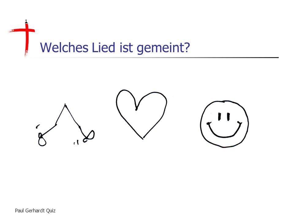 Paul Gerhardt Quiz Wie könnte dieses Lied heißen?